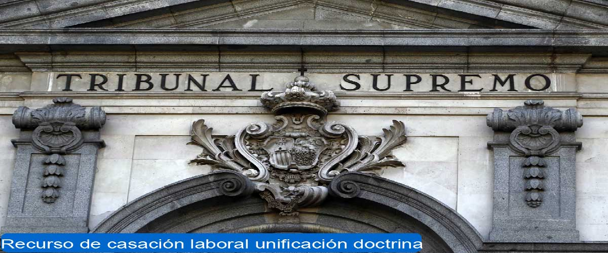 recurso casación laboral unificación doctrina